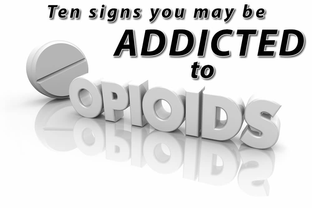 signs you may be addicted to opioids