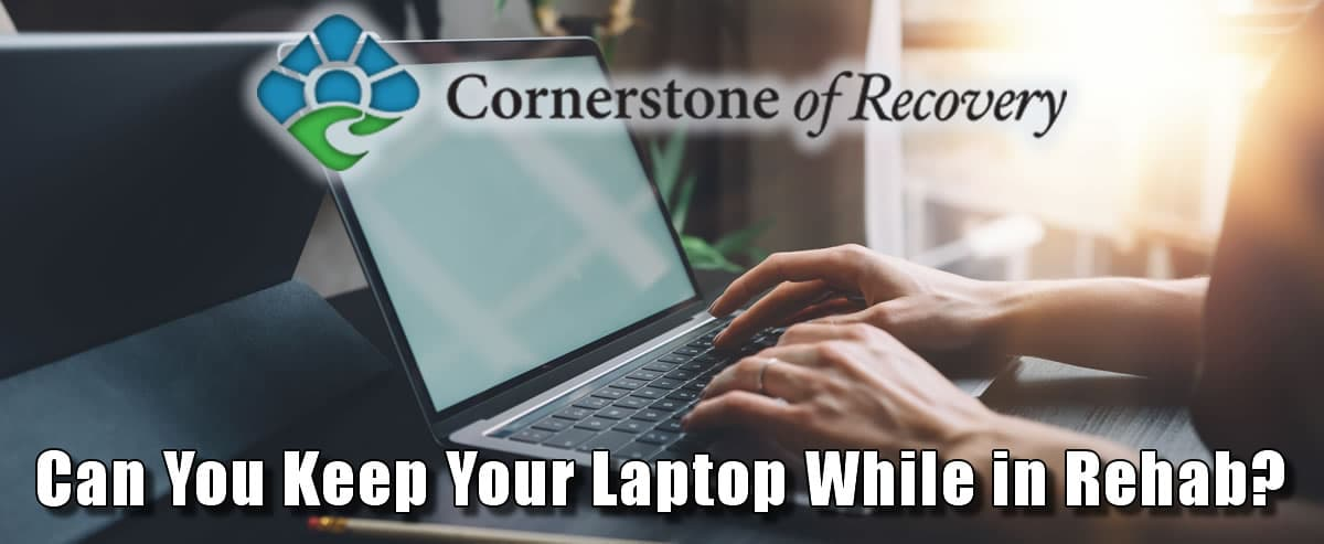 can you keep your laptop while in rehab
