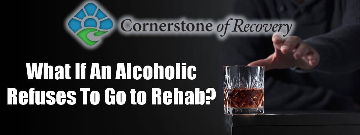 alcoholic refuses to go to rehab